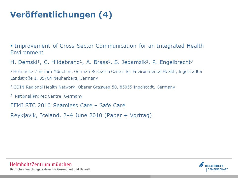 Veröffentlichungen (4)  Improvement of Cross-Sector Communication for an Integrated Health Environment H. Demski 1, C. Hildebrand 1, A. Brass 1, S. J