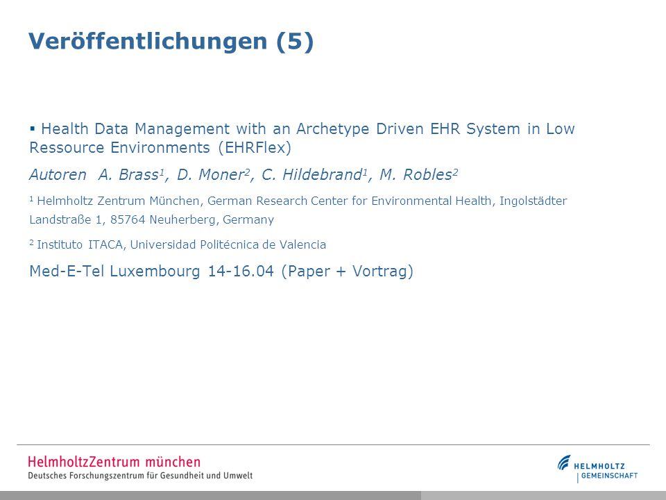 Veröffentlichungen (5)  Health Data Management with an Archetype Driven EHR System in Low Ressource Environments (EHRFlex) Autoren A. Brass 1, D. Mon