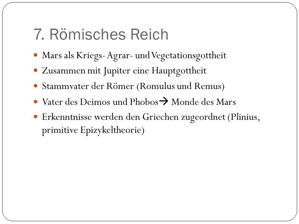 7. Römisches Reich Mars als Kriegs- Agrar- und Vegetationsgottheit Zusammen mit Jupiter eine Hauptgottheit Stammvater der Römer (Romulus und Remus) Va