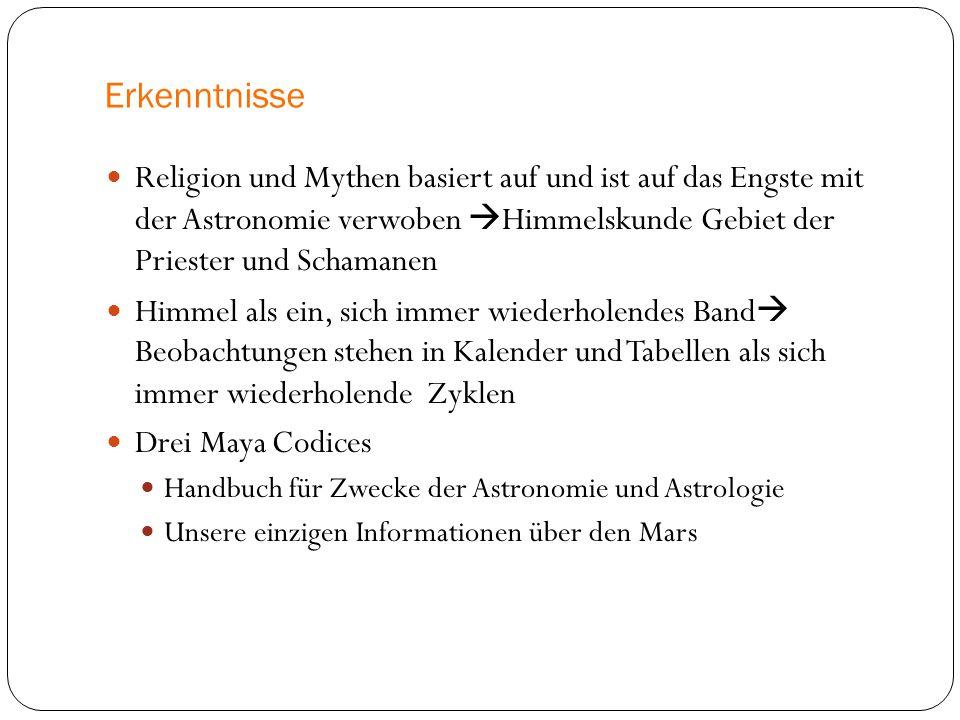 Erkenntnisse Religion und Mythen basiert auf und ist auf das Engste mit der Astronomie verwoben  Himmelskunde Gebiet der Priester und Schamanen Himme