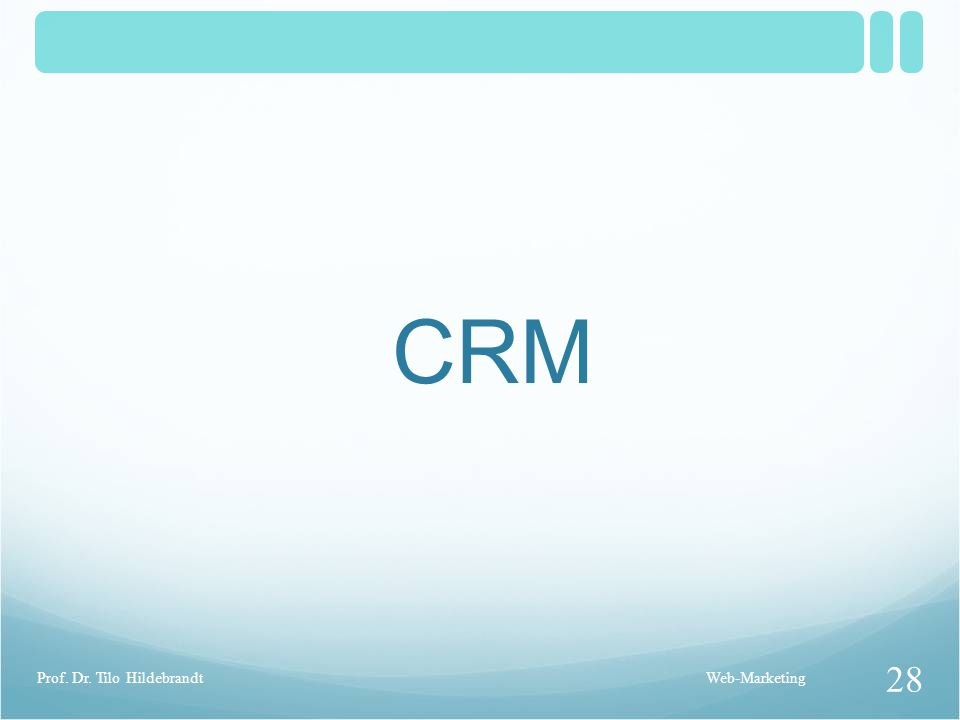 CRM Web-Marketing 28 Prof. Dr. Tilo Hildebrandt