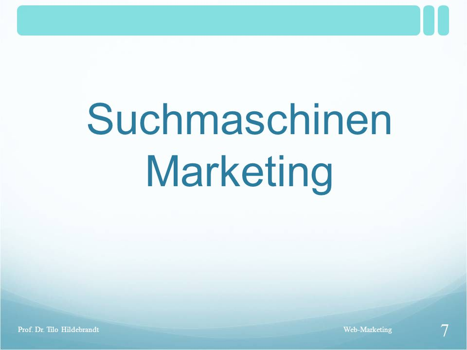 Suchmaschinen Marketing Web-Marketing 7 Prof. Dr. Tilo Hildebrandt