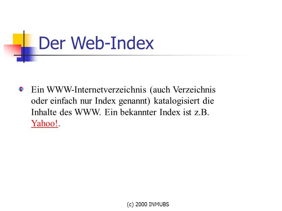 (c) 2000 INMUBS Ein WWW-Internetverzeichnis (auch Verzeichnis oder einfach nur Index genannt) katalogisiert die Inhalte des WWW. Ein bekannter Index i