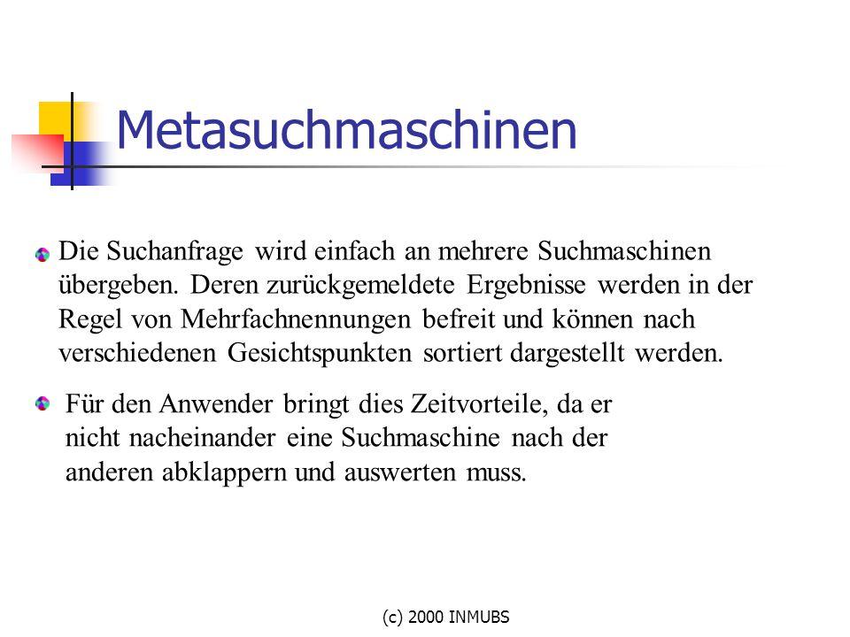 (c) 2000 INMUBS Die Suchanfrage wird einfach an mehrere Suchmaschinen übergeben. Deren zurückgemeldete Ergebnisse werden in der Regel von Mehrfachnenn