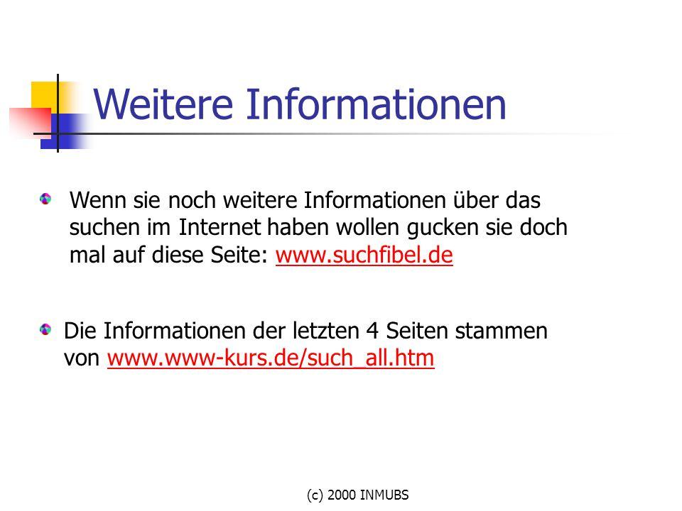 (c) 2000 INMUBS Weitere Informationen Wenn sie noch weitere Informationen über das suchen im Internet haben wollen gucken sie doch mal auf diese Seite