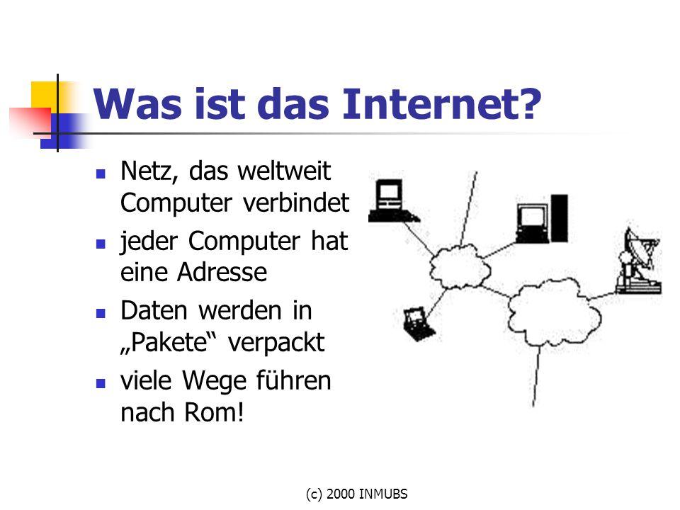"""(c) 2000 INMUBS Was ist das Internet? Netz, das weltweit Computer verbindet jeder Computer hat eine Adresse Daten werden in """"Pakete"""" verpackt viele We"""