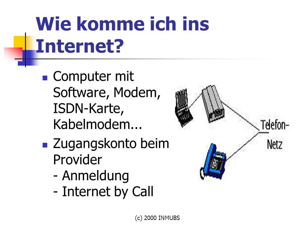 (c) 2000 INMUBS Wie komme ich ins Internet? Computer mit Software, Modem, ISDN-Karte, Kabelmodem... Zugangskonto beim Provider - Anmeldung - Internet