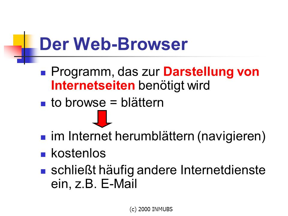 (c) 2000 INMUBS Der Web-Browser Programm, das zur Darstellung von Internetseiten benötigt wird to browse = blättern im Internet herumblättern (navigie