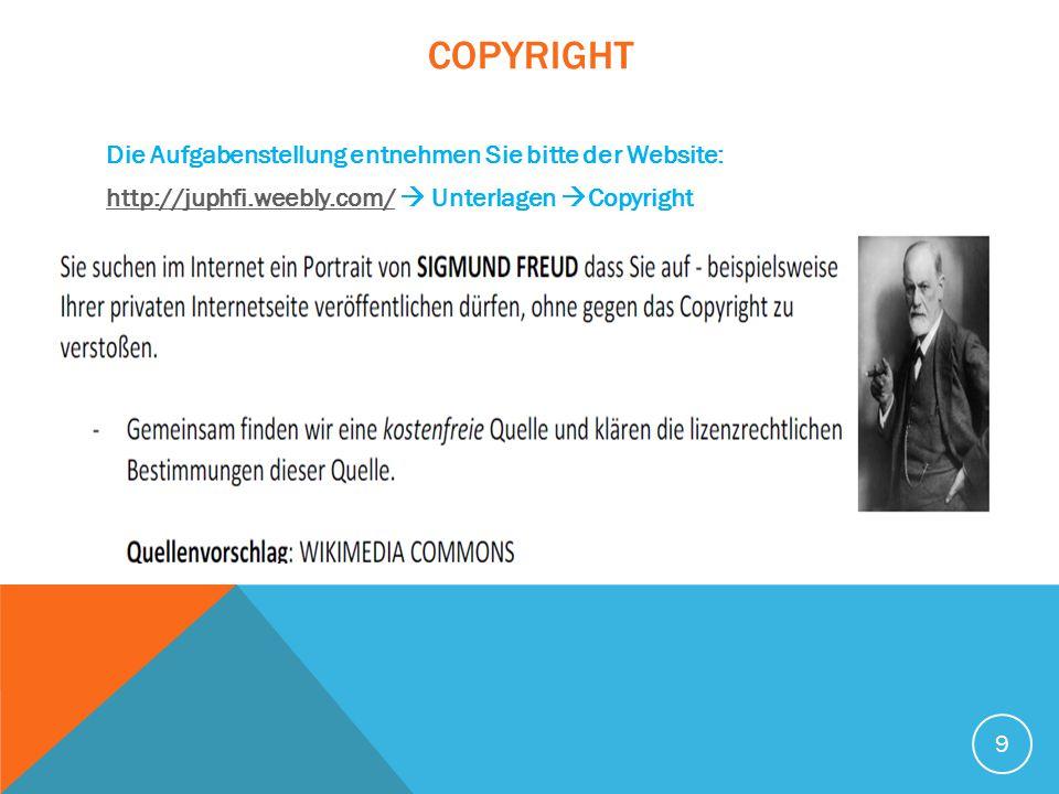 COPYRIGHT Die Aufgabenstellung entnehmen Sie bitte der Website: http://juphfi.weebly.com/http://juphfi.weebly.com/  Unterlagen  Copyright 9