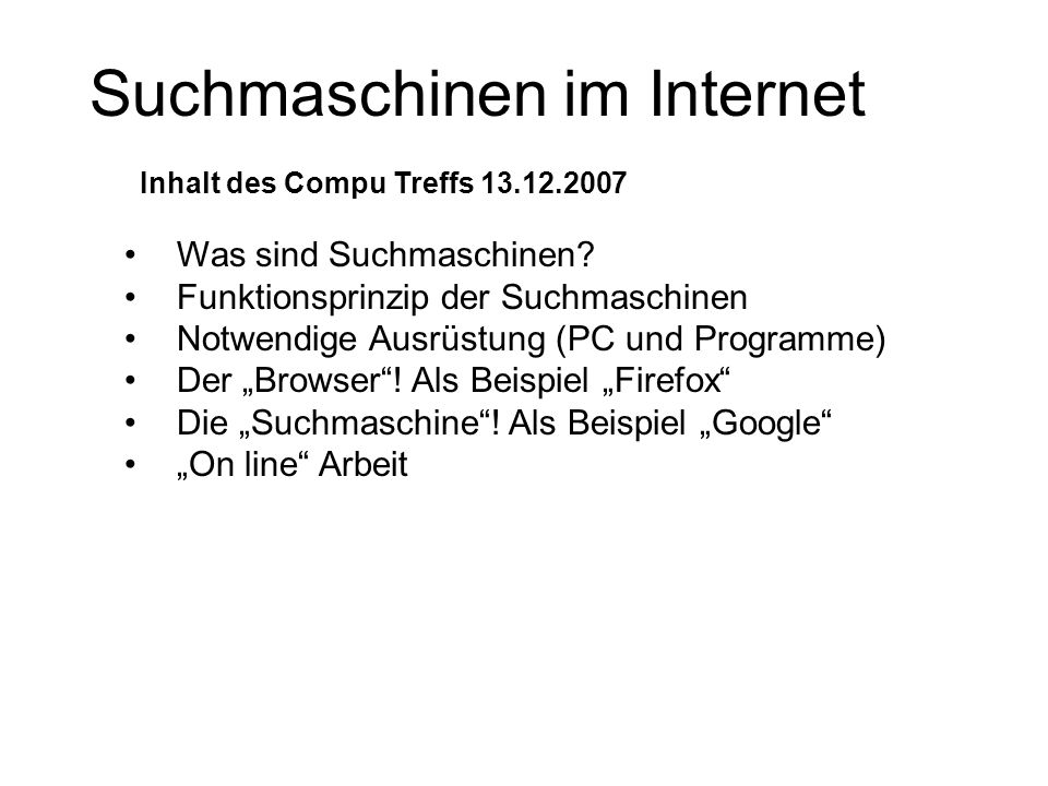 """Suchmaschinen im Internet Was sind Suchmaschinen? Funktionsprinzip der Suchmaschinen Notwendige Ausrüstung (PC und Programme) Der """"Browser""""! Als Beisp"""
