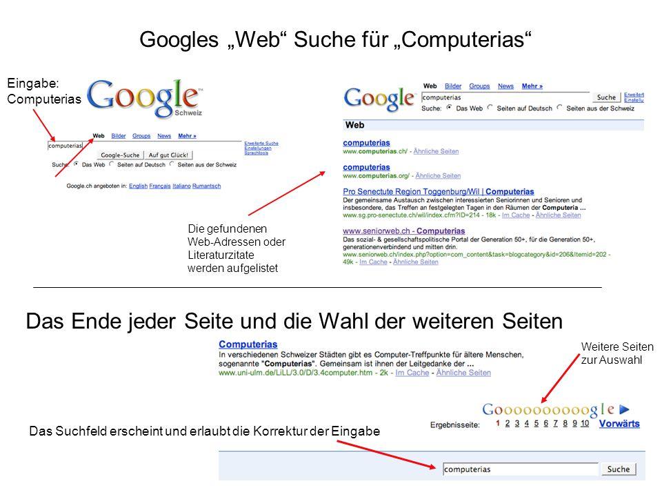 """Googles """"Web Suche für """"Computerias Eingabe: Computerias Die gefundenen Web-Adressen oder Literaturzitate werden aufgelistet Das Ende jeder Seite und die Wahl der weiteren Seiten Weitere Seiten zur Auswahl Das Suchfeld erscheint und erlaubt die Korrektur der Eingabe"""