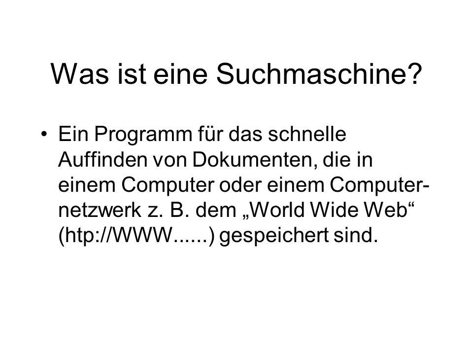 """Was ist eine Suchmaschine? Ein Programm für das schnelle Auffinden von Dokumenten, die in einem Computer oder einem Computer- netzwerk z. B. dem """"Worl"""