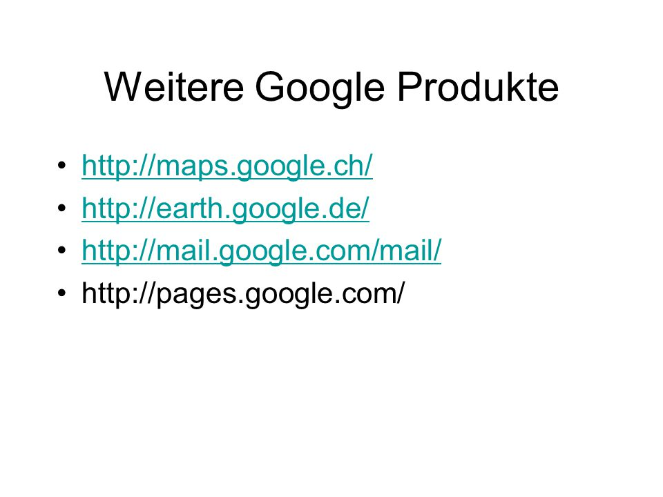 Weitere Google Produkte http://maps.google.ch/ http://earth.google.de/ http://mail.google.com/mail/ http://pages.google.com/