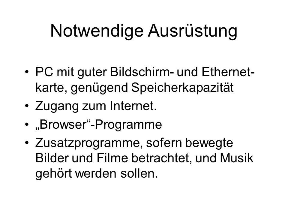 """Notwendige Ausrüstung PC mit guter Bildschirm- und Ethernet- karte, genügend Speicherkapazität Zugang zum Internet. """"Browser""""-Programme Zusatzprogramm"""