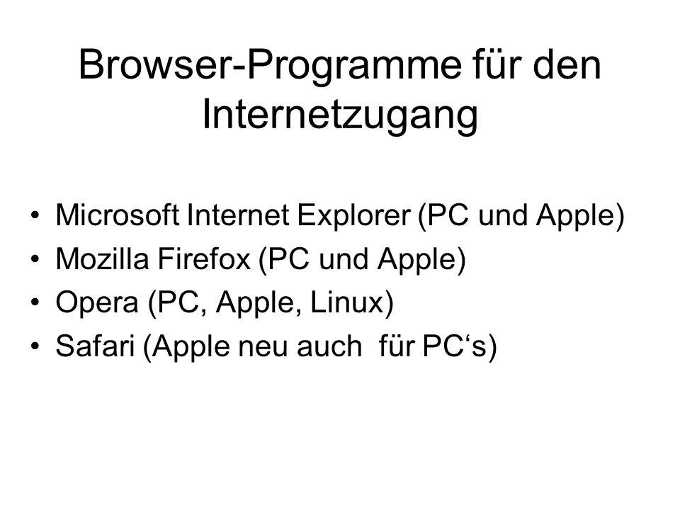 Browser-Programme für den Internetzugang Microsoft Internet Explorer (PC und Apple) Mozilla Firefox (PC und Apple) Opera (PC, Apple, Linux) Safari (Ap