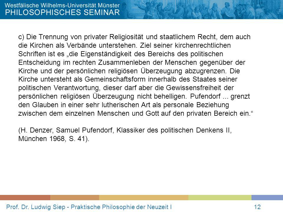 Prof. Dr. Ludwig Siep - Praktische Philosophie der Neuzeit I12 c) Die Trennung von privater Religiosität und staatlichem Recht, dem auch die Kirchen a