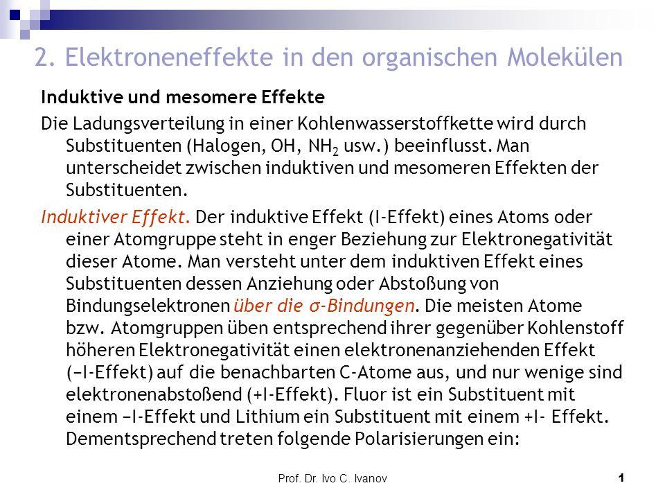 Prof. Dr. Ivo C. Ivanov1 2. Elektroneneffekte in den organischen Molekülen Induktive und mesomere Effekte Die Ladungsverteilung in einer Kohlenwassers