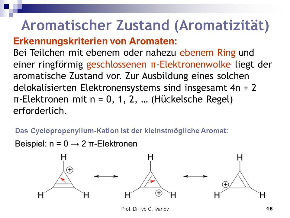 Prof. Dr. Ivo C. Ivanov16 Aromatischer Zustand (Aromatizität) Erkennungskriterien von Aromaten: Bei Teilchen mit ebenem oder nahezu ebenem Ring und ei