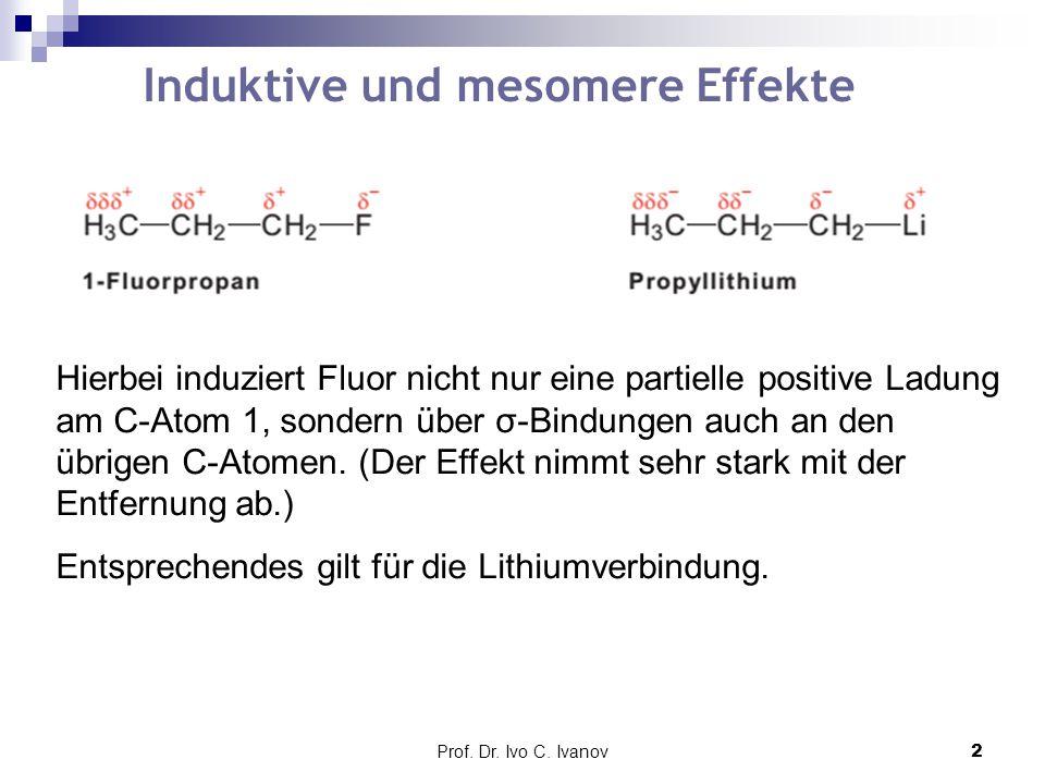 Prof. Dr. Ivo C. Ivanov2 Induktive und mesomere Effekte Hierbei induziert Fluor nicht nur eine partielle positive Ladung am C-Atom 1, sondern über σ-B