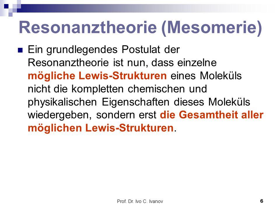 Prof. Dr. Ivo C. Ivanov6 Ein grundlegendes Postulat der Resonanztheorie ist nun, dass einzelne mögliche Lewis-Strukturen eines Moleküls nicht die komp