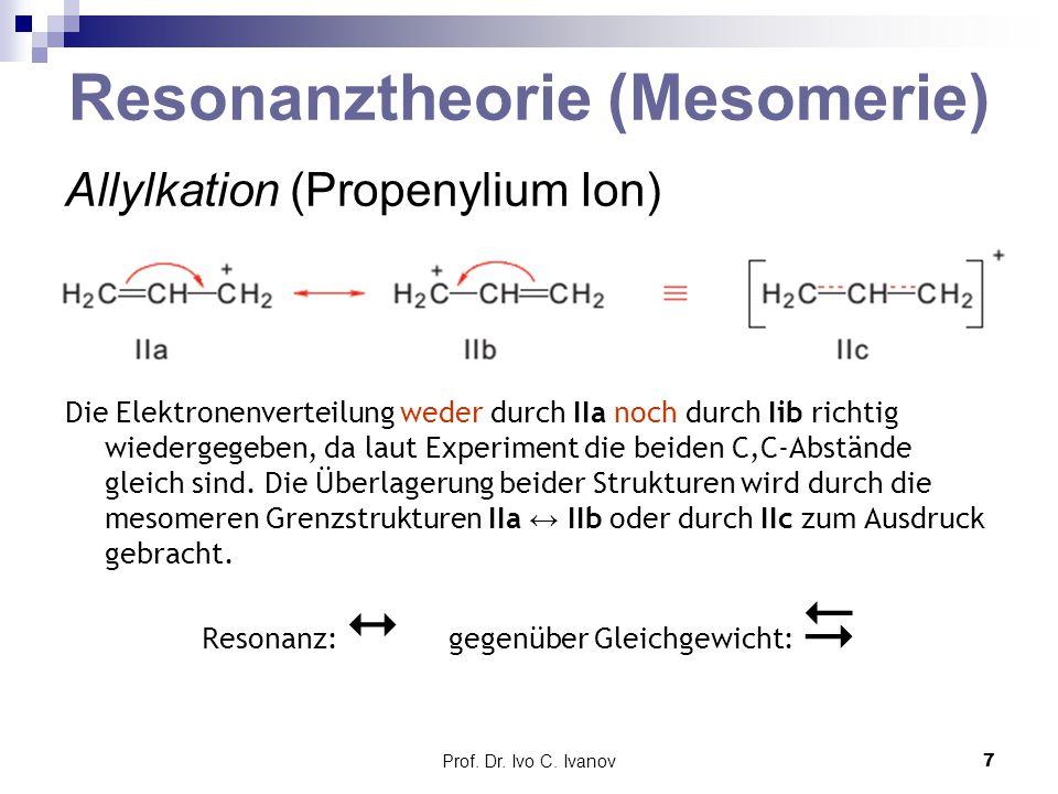 Prof. Dr. Ivo C. Ivanov7 Allylkation (Propenylium Ion) Die Elektronenverteilung weder durch IIa noch durch Iib richtig wiedergegeben, da laut Experime