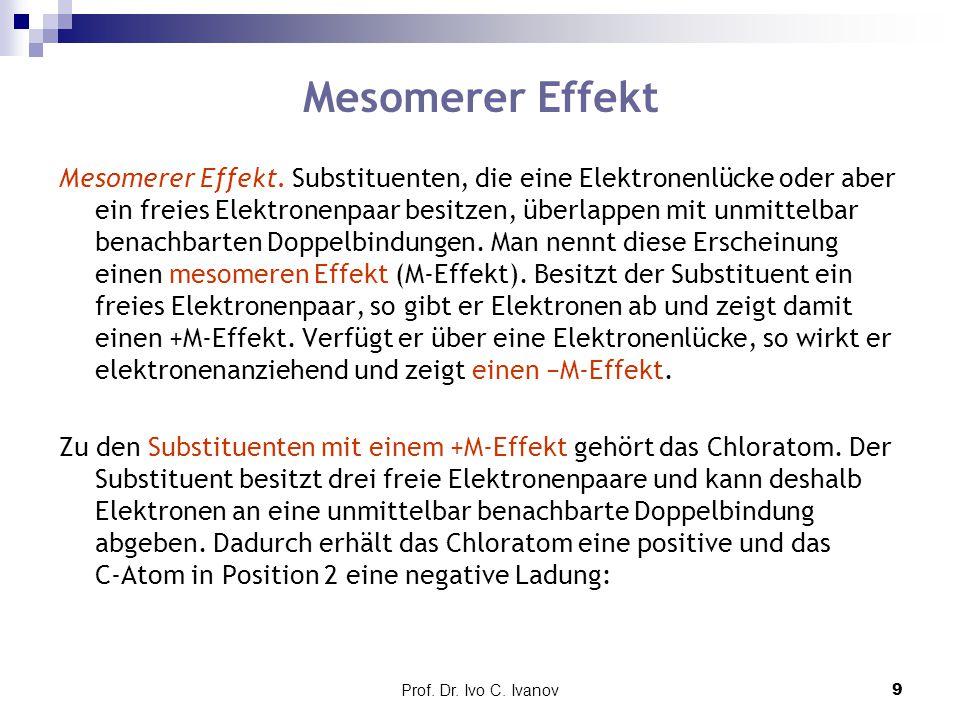 Prof. Dr. Ivo C. Ivanov9 Mesomerer Effekt. Substituenten, die eine Elektronenlücke oder aber ein freies Elektronenpaar besitzen, überlappen mit unmitt