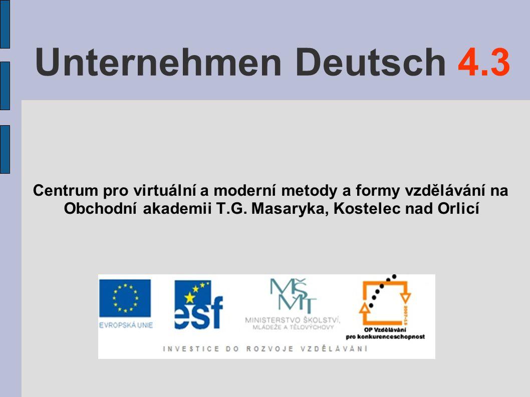 Unternehmen Deutsch 4.3 Centrum pro virtuální a moderní metody a formy vzdělávání na Obchodní akademii T.G.
