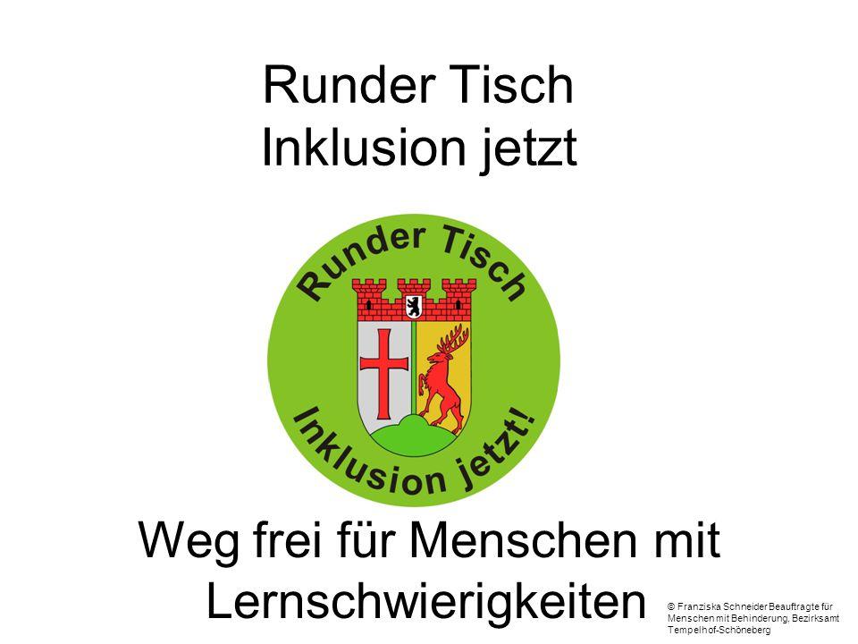Runder Tisch Inklusion jetzt © Franziska Schneider Beauftragte für Menschen mit Behinderung, Bezirksamt Tempelhof-Schöneberg Weg frei für Menschen mit