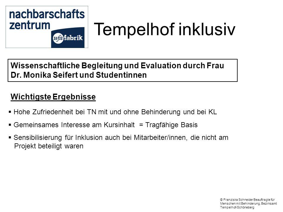 Tempelhof inklusiv Wissenschaftliche Begleitung und Evaluation durch Frau Dr. Monika Seifert und Studentinnen Wichtigste Ergebnisse  Hohe Zufriedenhe