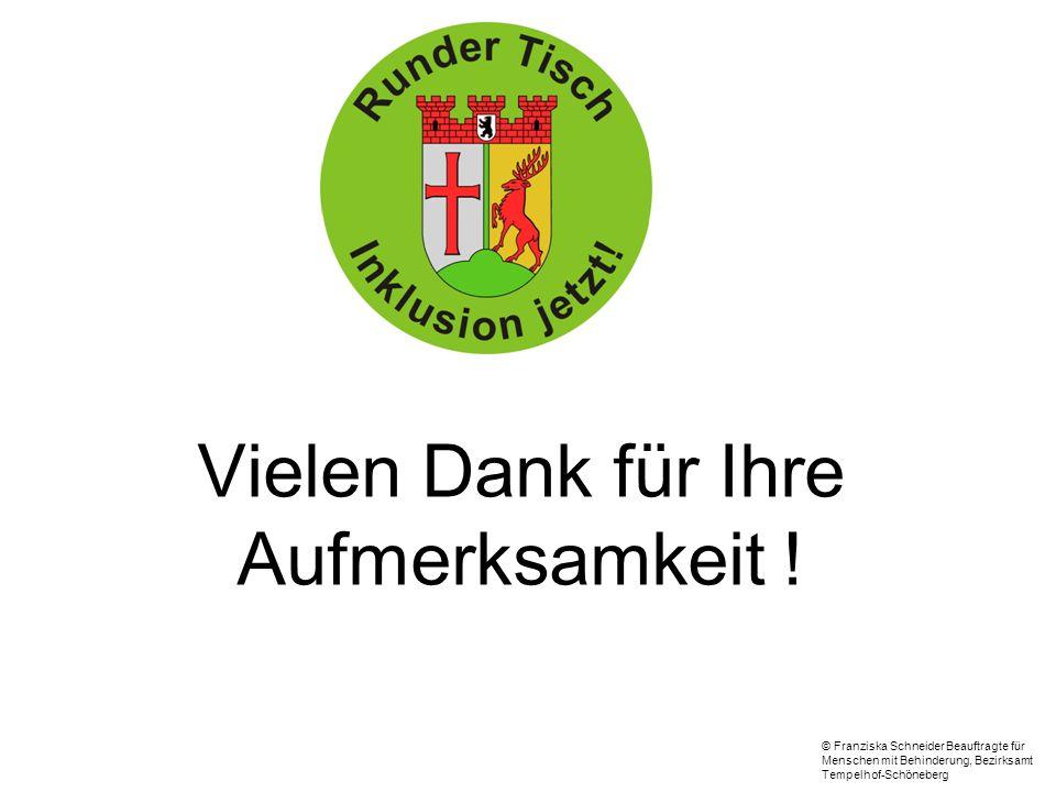 Vielen Dank für Ihre Aufmerksamkeit ! © Franziska Schneider Beauftragte für Menschen mit Behinderung, Bezirksamt Tempelhof-Schöneberg
