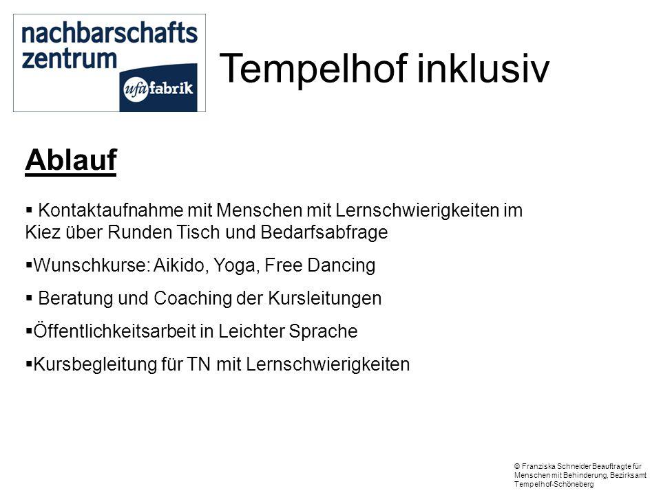 Tempelhof inklusiv Ablauf  Kontaktaufnahme mit Menschen mit Lernschwierigkeiten im Kiez über Runden Tisch und Bedarfsabfrage  Wunschkurse: Aikido, Y