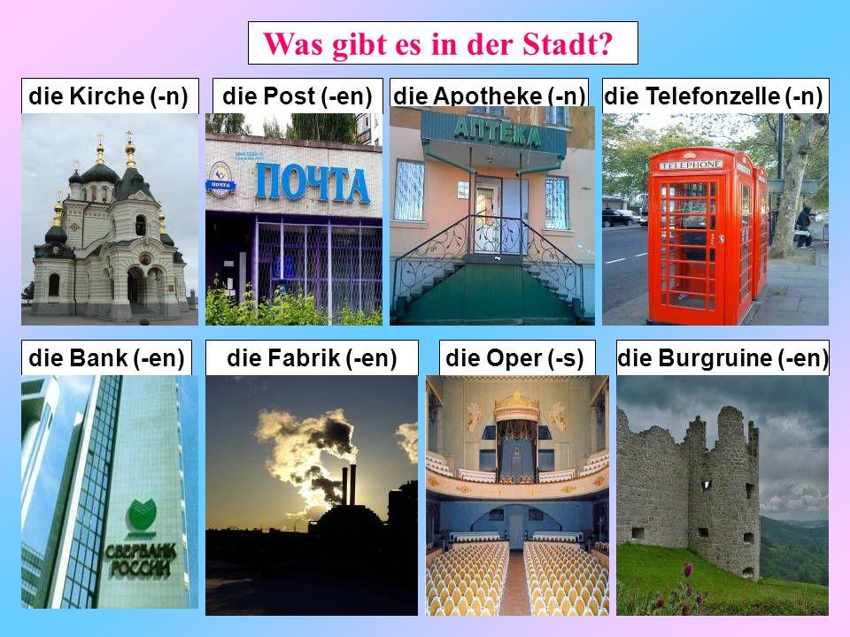 Was gibt es in der Stadt? die Kirche (-n)die Bank (-en)die Telefonzelle (-n)die Apotheke (-n)die Post (-en)die Fabrik (-en)die Oper (-s)die Burgruine