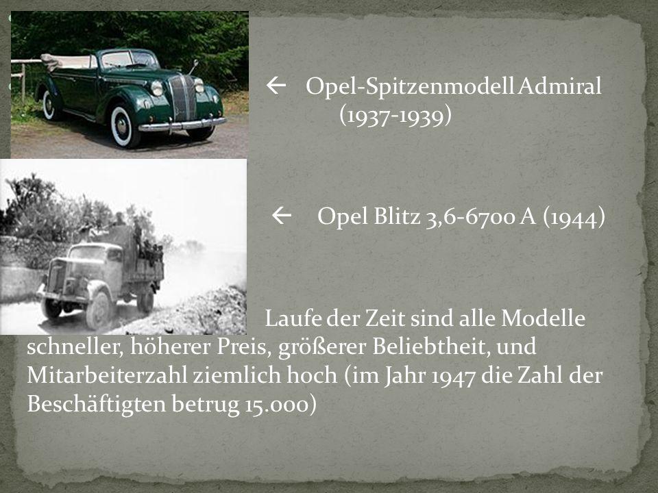  Opel-Spitzenmodell Admiral ( (1937-1939)  Opel Blitz 3,6-6700 A (1944) Laufe der Zeit sind alle Modelle schneller, höherer Preis, größerer Beliebth