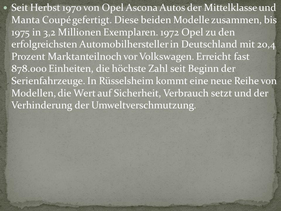 Seit Herbst 1970 von Opel Ascona Autos der Mittelklasse und Manta Coupé gefertigt. Diese beiden Modelle zusammen, bis 1975 in 3,2 Millionen Exemplaren