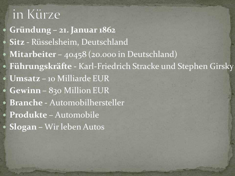 Gründung – 21. Januar 1862 Sitz - Rüsselsheim, Deutschland Mitarbeiter – 40458 (20.000 in Deutschland) Führungskräfte - Karl-Friedrich Stracke und Ste