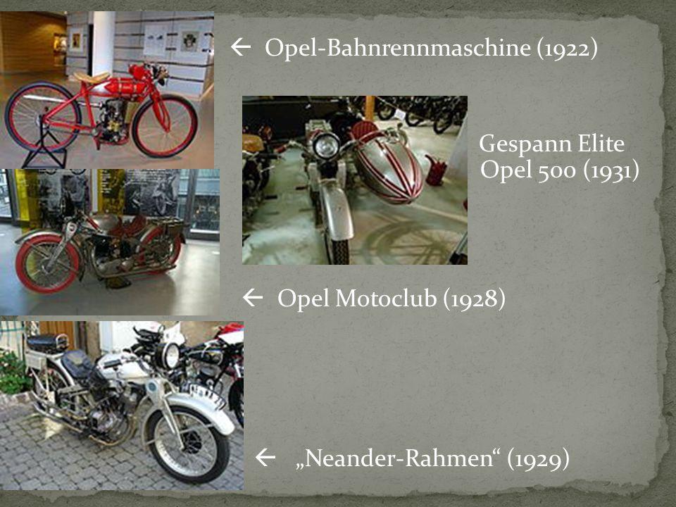 " Opel-Bahnrennmaschine (1922) Gespann Elite O Opel 500 (1931)  Opel Motoclub (1928)  ""Neander-Rahmen"" (1929)"