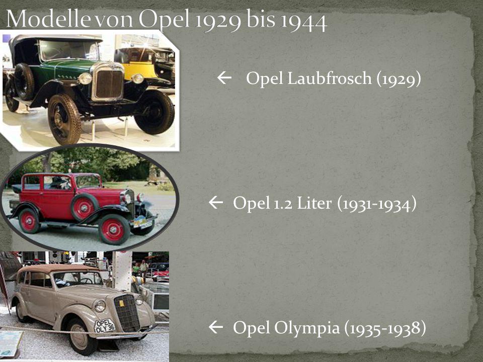  Opel Laubfrosch (1929)  Opel 1.2 Liter (1931-1934)  Opel Olympia (1935-1938)
