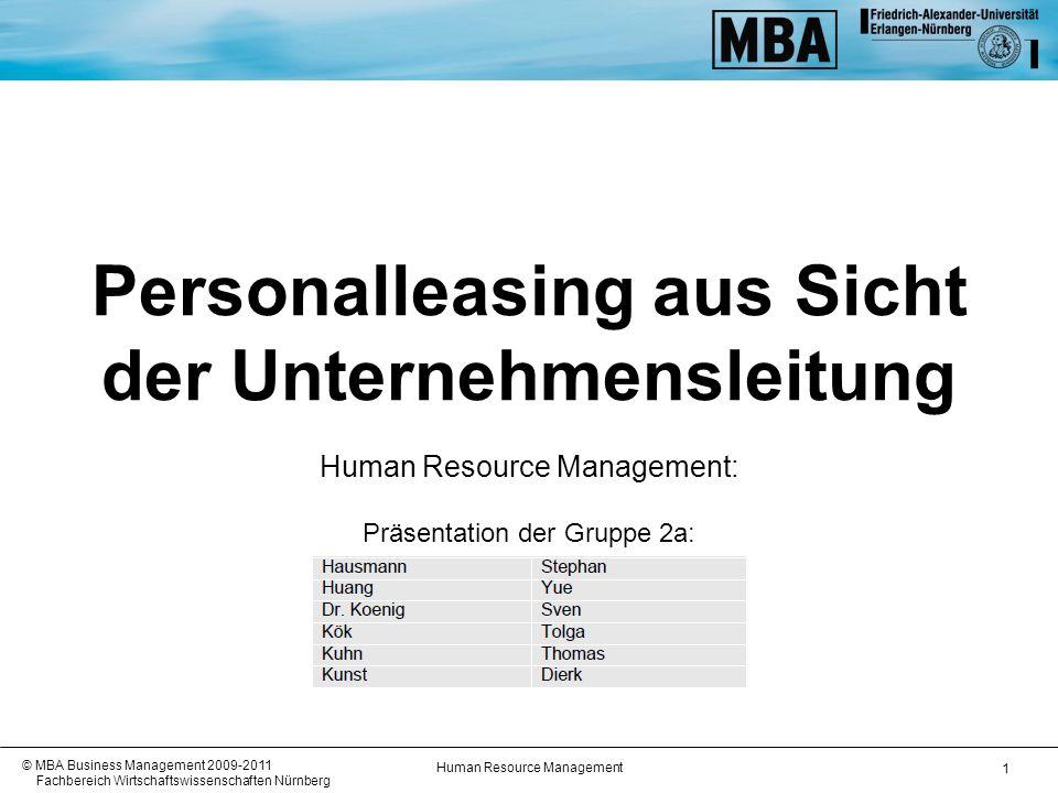 Human Resource Management © MBA Business Management 2009-2011 Fachbereich Wirtschaftswissenschaften Nürnberg 1 Personalleasing aus Sicht der Unternehmensleitung Human Resource Management: Präsentation der Gruppe 2a: