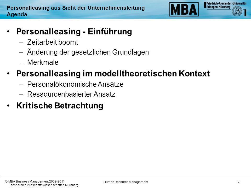 Human Resource Management © MBA Business Management 2009-2011 Fachbereich Wirtschaftswissenschaften Nürnberg 3 Personalleasing aus Sicht der Unternehmensleitung Einführung Personalleasing - Einführung aus Unternehmenssicht –Zeitarbeit boomt 1999 - 2004: Verdreifachung 2008 vs.