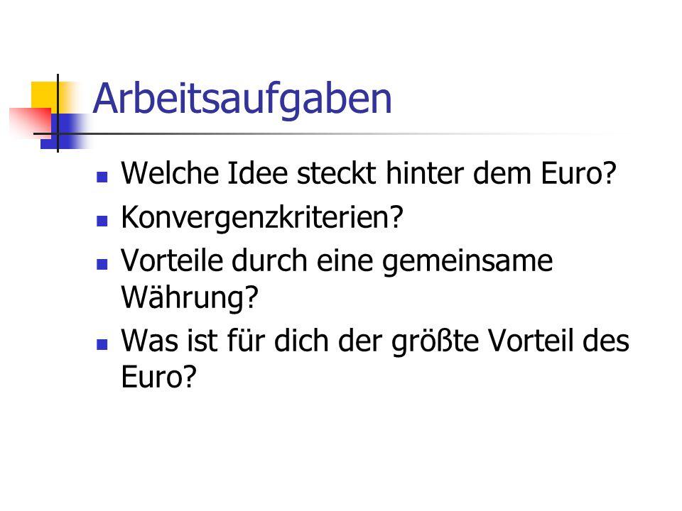 Arbeitsaufgaben Welche Idee steckt hinter dem Euro? Konvergenzkriterien? Vorteile durch eine gemeinsame Währung? Was ist für dich der größte Vorteil d