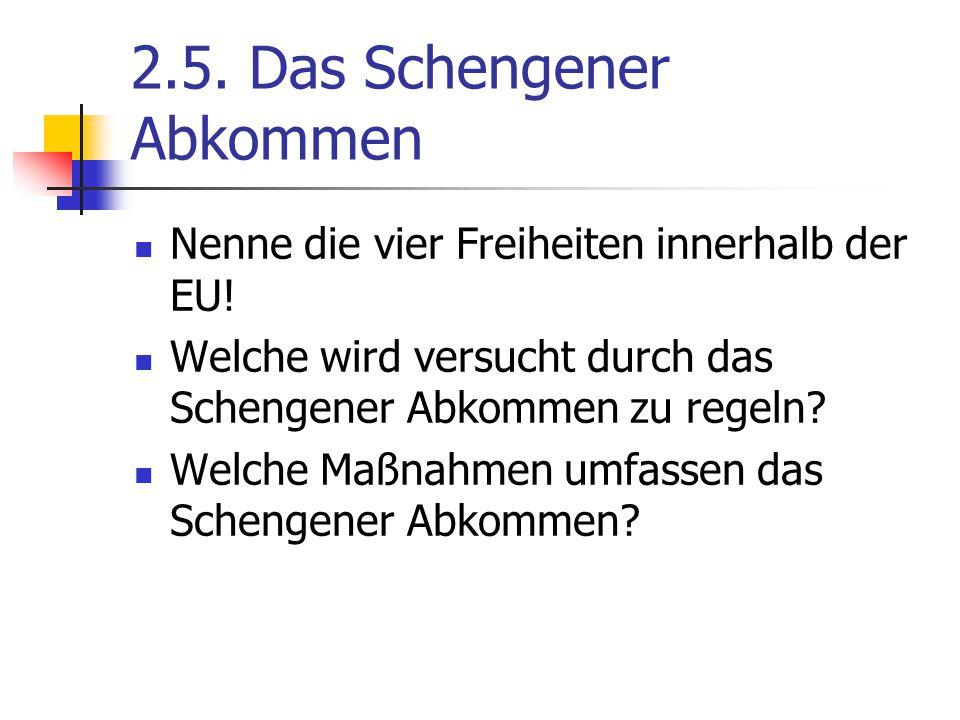 2.5. Das Schengener Abkommen Nenne die vier Freiheiten innerhalb der EU! Welche wird versucht durch das Schengener Abkommen zu regeln? Welche Maßnahme
