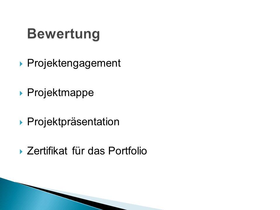  Projektengagement  Projektmappe  Projektpräsentation  Zertifikat für das Portfolio