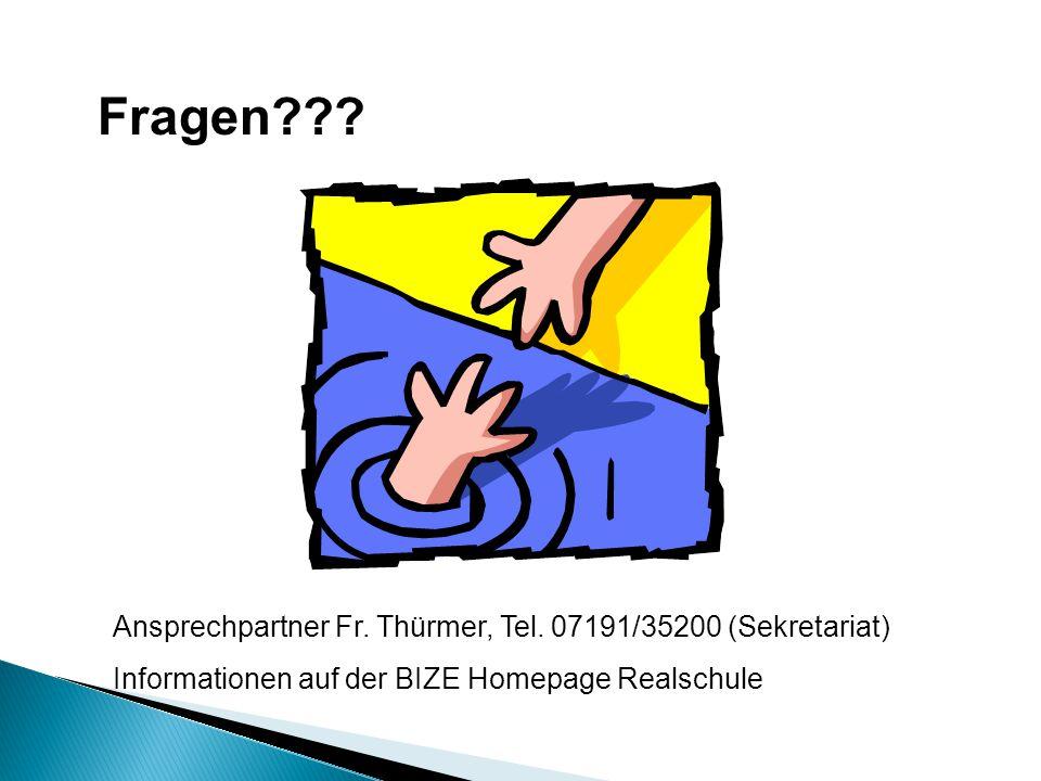 Fragen??? Ansprechpartner Fr. Thürmer, Tel. 07191/35200 (Sekretariat) Informationen auf der BIZE Homepage Realschule