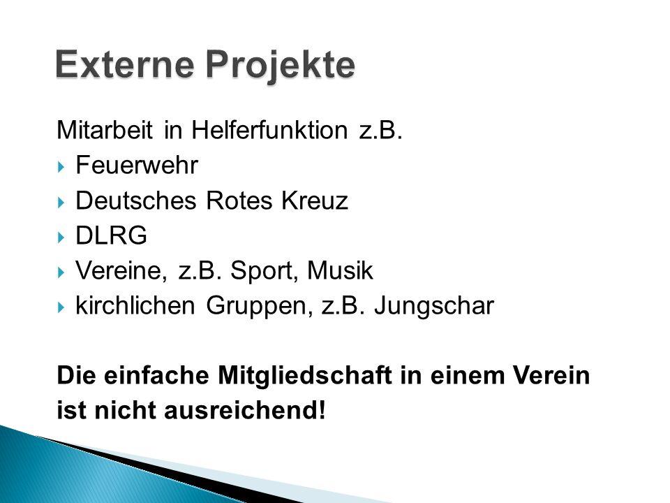Mitarbeit in Helferfunktion z.B.  Feuerwehr  Deutsches Rotes Kreuz  DLRG  Vereine, z.B. Sport, Musik  kirchlichen Gruppen, z.B. Jungschar Die ein