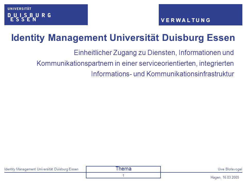Identity Management Universität Duisburg EssenUwe Blotevogel V E R W A L T U N G Hagen, 16.03.2005 1 Identity Management Universität Duisburg Essen Ei