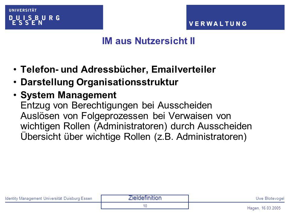 Identity Management Universität Duisburg EssenUwe Blotevogel V E R W A L T U N G Hagen, 16.03.2005 10 IM aus Nutzersicht II Telefon- und Adressbücher,