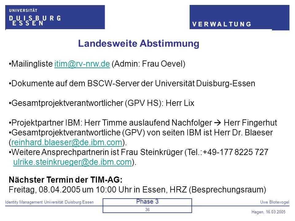 Identity Management Universität Duisburg EssenUwe Blotevogel V E R W A L T U N G Hagen, 16.03.2005 36 Landesweite Abstimmung Mailingliste itim@rv-nrw.