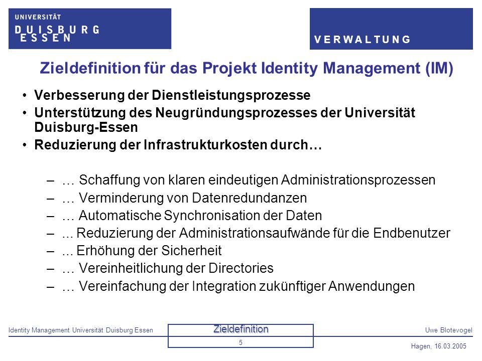 Identity Management Universität Duisburg EssenUwe Blotevogel V E R W A L T U N G Hagen, 16.03.2005 5 Zieldefinition für das Projekt Identity Managemen