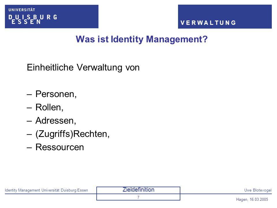 Identity Management Universität Duisburg EssenUwe Blotevogel V E R W A L T U N G Hagen, 16.03.2005 7 Was ist Identity Management? Einheitliche Verwalt