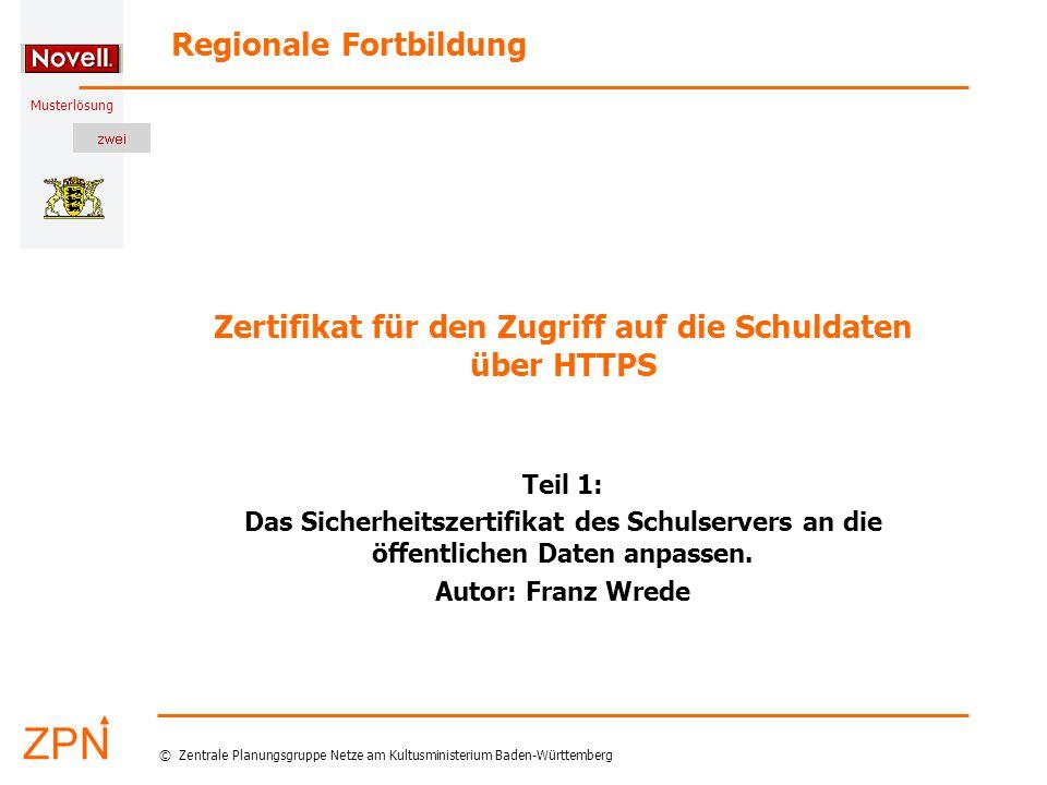 Musterlösung Regionale Fortbildung © Zentrale Planungsgruppe Netze am Kultusministerium Baden-Württemberg Zertifikat für den Zugriff auf die Schuldaten über HTTPS Teil 1: Das Sicherheitszertifikat des Schulservers an die öffentlichen Daten anpassen.